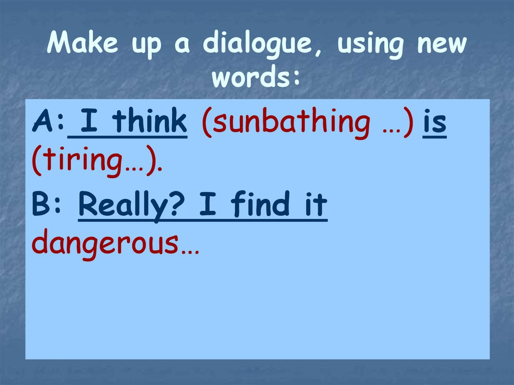 Make up a dialogue, using new words: