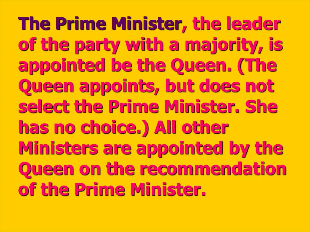 The Prime Minister, the leader of the party with a majority, is appointed be the Queen. (The Queen appoints, but does not