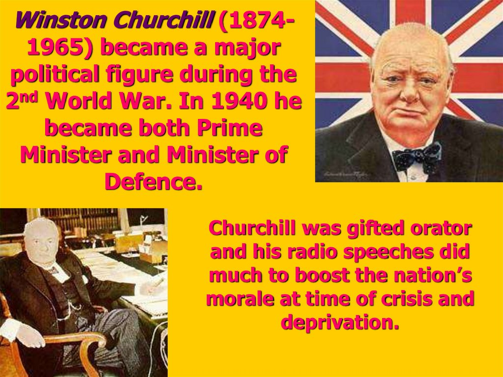 Winston Churchill (1874-1965) became a major political figure during the 2nd World War. In 1940 he became both Prime Minister
