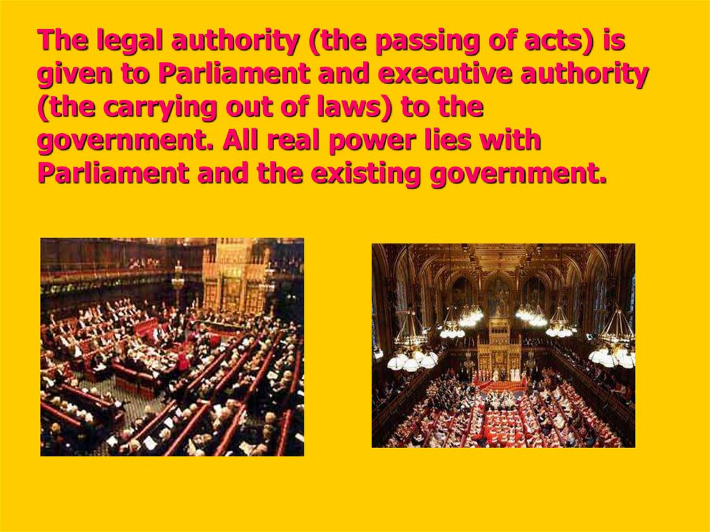 The legal authority (the passing of acts) is given to Parliament and executive authority (the carrying out of laws) to the