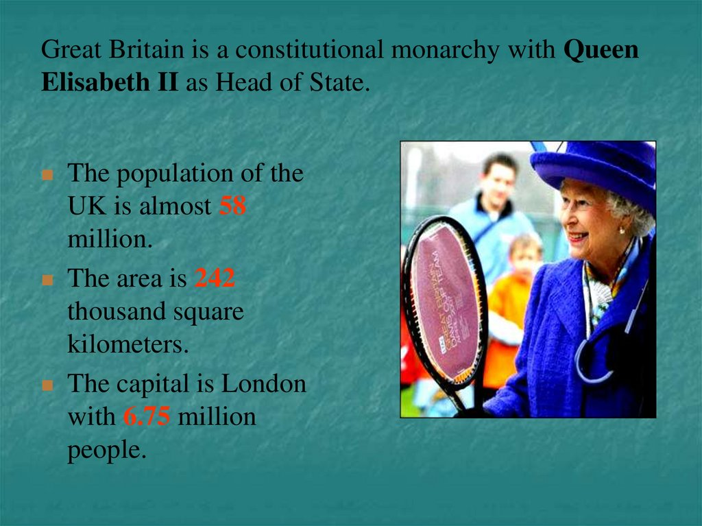 Great Britain is a constitutional monarchy with Queen Elisabeth II as Head of State.